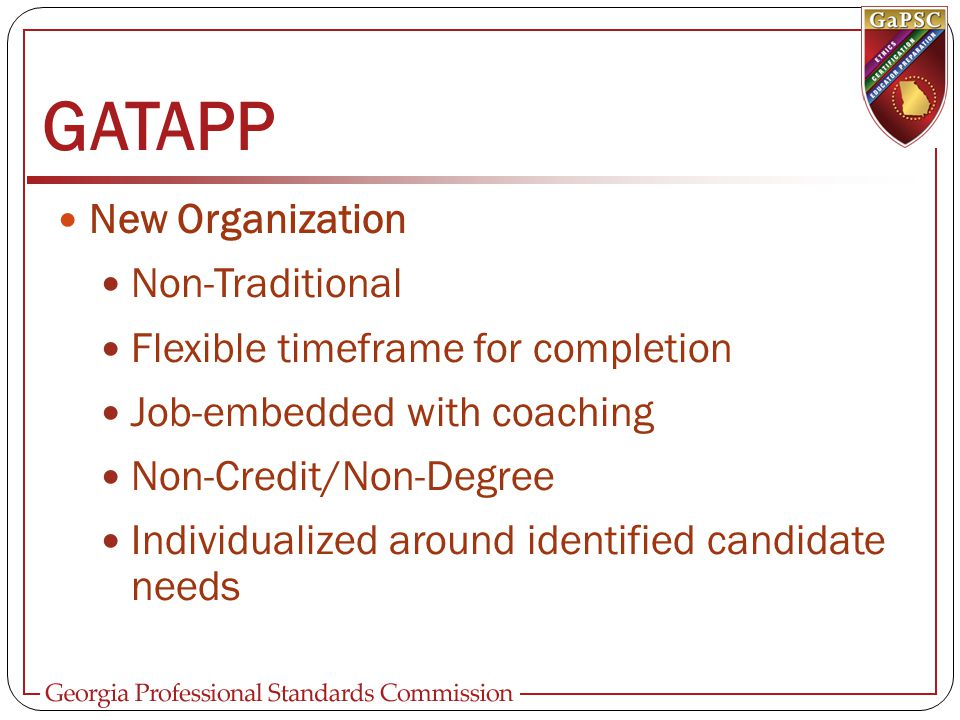 GATAPP New Organization Non-Traditional Flexible timeframe for completion Job-embedded with coaching Non-Credit/Non-Degree Individualized around identified candidate needs