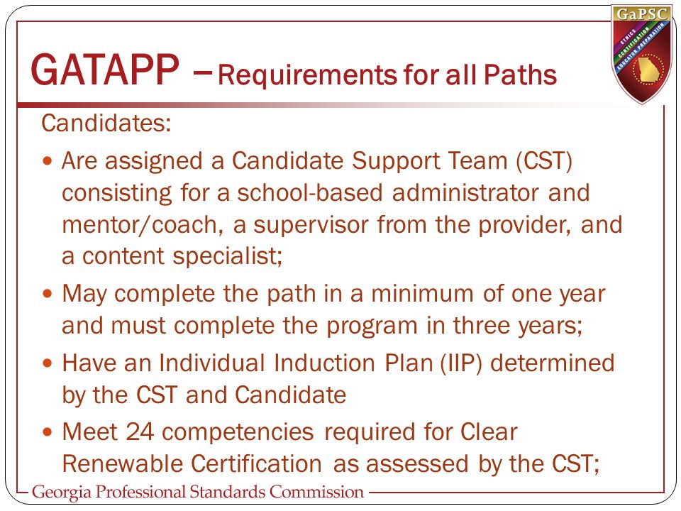 GATAPP – Requirements for all Paths Candidates: Are assigned a Candidate Support Team (CST) consisting for a school-based administrator and mentor/coa