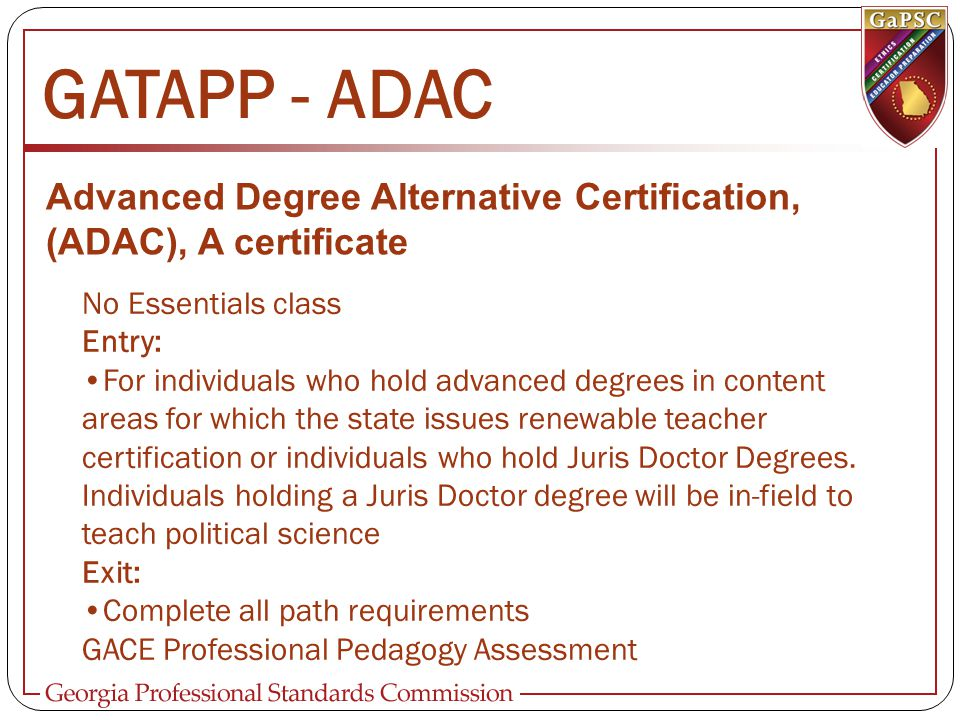 GATAPP - ADAC Advanced Degree Alternative Certification, (ADAC), A certificate No Essentials class Entry: For individuals who hold advanced degrees in