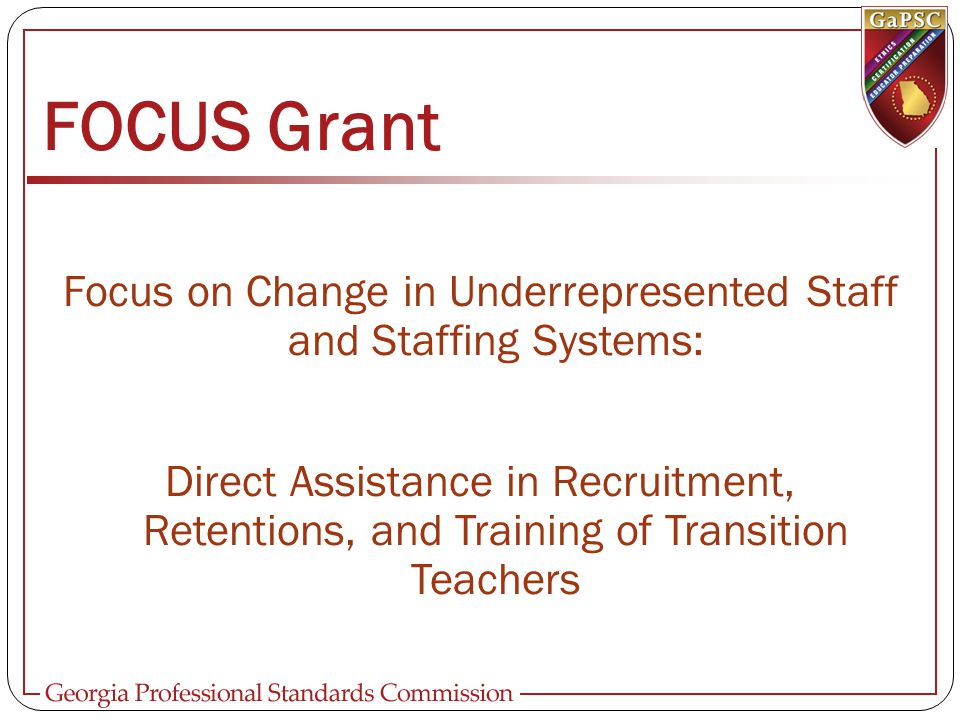 FOCUS Grant Focus on Change in Underrepresented Staff and Staffing Systems: Direct Assistance in Recruitment, Retentions, and Training of Transition T