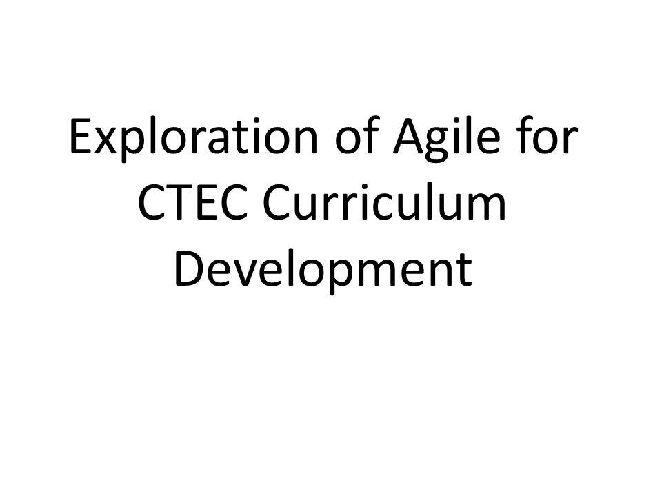 Exploration of Agile for CTEC Curriculum Development