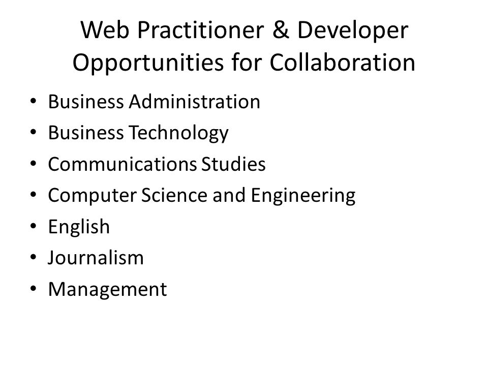 Web Practitioner & Developer Opportunities for Collaboration Business Administration Business Technology Communications Studies Computer Science and Engineering English Journalism Management