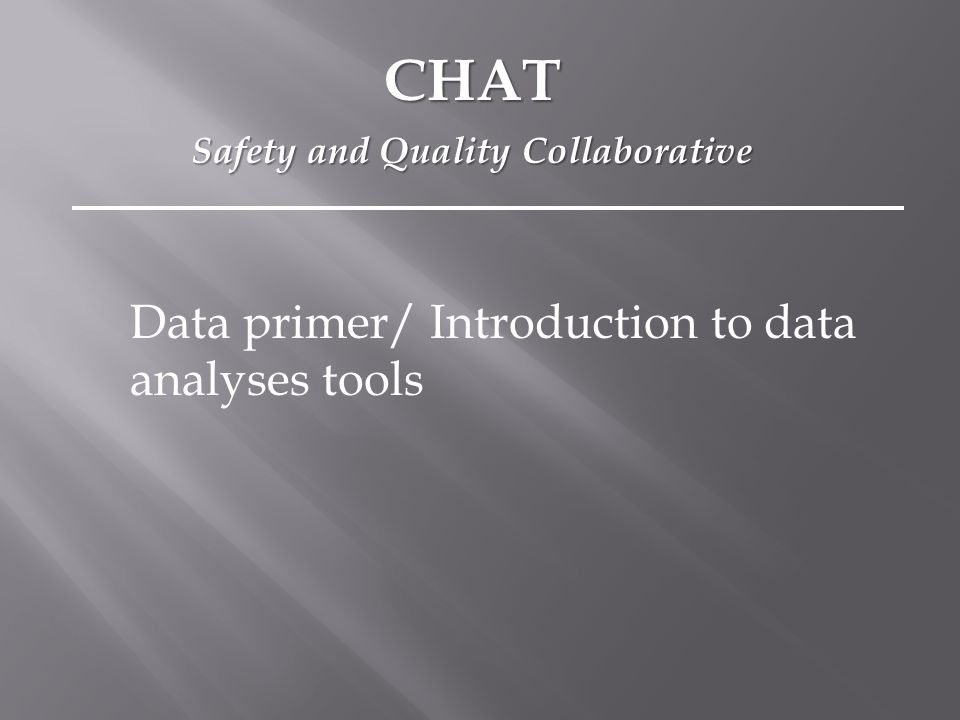 Data primer/ Introduction to data analyses tools CHAT Safety and Quality Collaborative