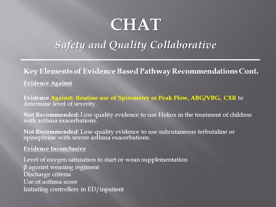 Key Elements of Evidence Based Pathway Recommendations Cont. Evidence Against Evidence Against: Routine use of Spirometry or Peak Flow, ABG/VBG, CXR t