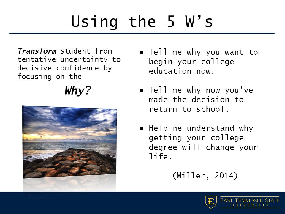 Using the 5 W's Transform student from tentative uncertainty to decisive confidence by focusing on the Why.