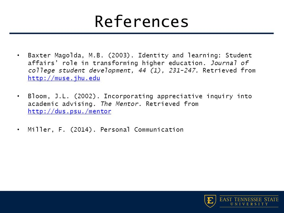 References Baxter Magolda, M.B. (2003). Identity and learning: Student affairs' role in transforming higher education. Journal of college student deve