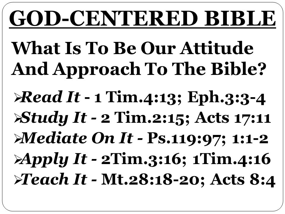 What Is To Be Our Attitude And Approach To The Bible.