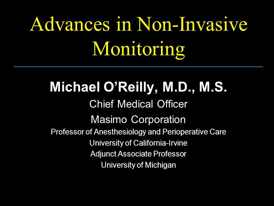 Advances in Non-Invasive Monitoring Michael O'Reilly, M.D., M.S.