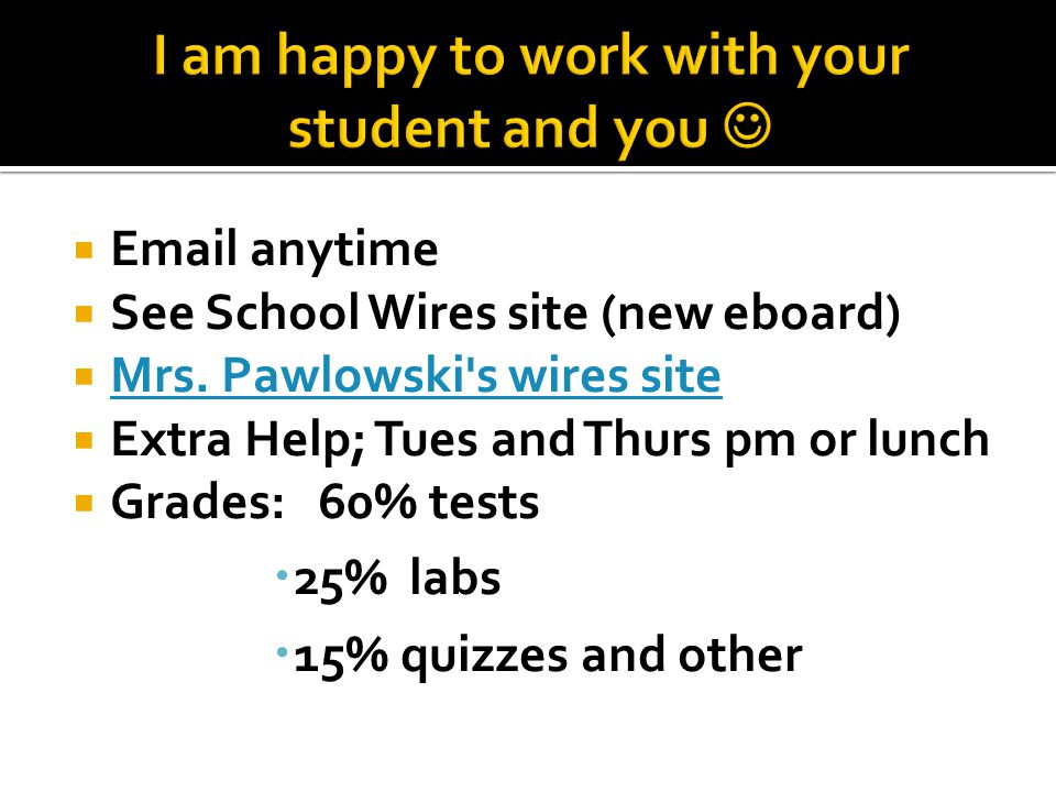  Email anytime  See School Wires site (new eboard)  Mrs.