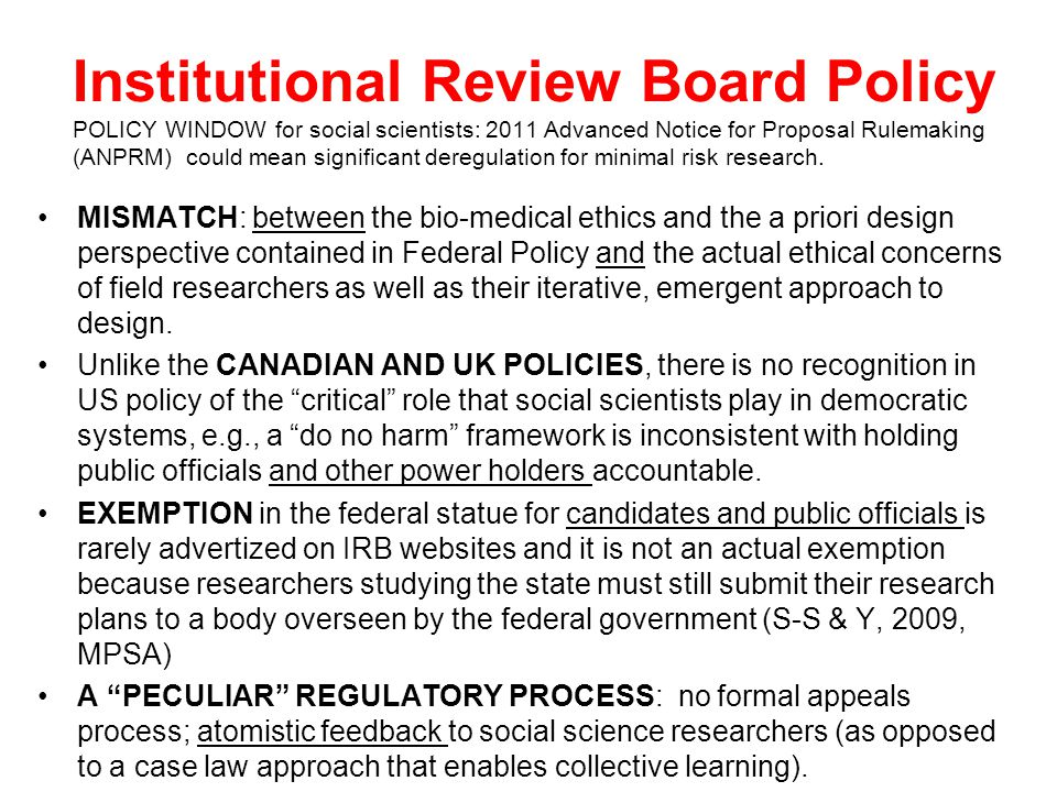 Institutional Review Board Policy POLICY WINDOW for social scientists: 2011 Advanced Notice for Proposal Rulemaking (ANPRM) could mean significant deregulation for minimal risk research.