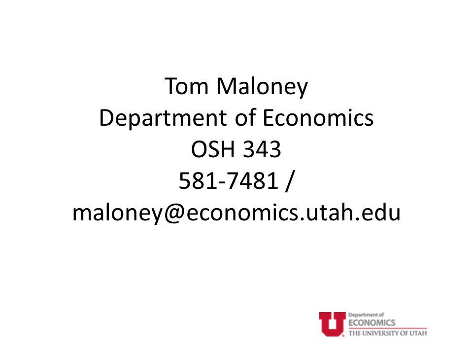 Tom Maloney Department of Economics OSH 343 581-7481 / maloney@economics.utah.edu