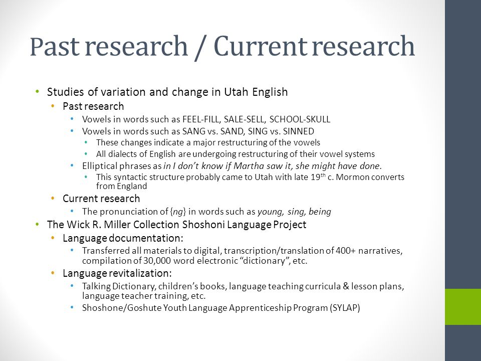 P ast research / Current research Studies of variation and change in Utah English Past research Vowels in words such as FEEL-FILL, SALE-SELL, SCHOOL-S