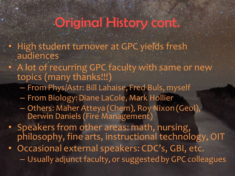 Original History cont. High student turnover at GPC yields fresh audiences A lot of recurring GPC faculty with same or new topics (many thanks!!!) – F