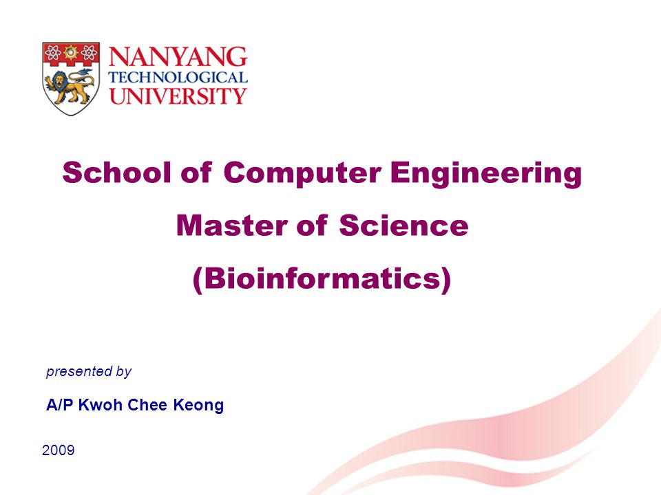 School of Computer Engineering Master of Science (Bioinformatics) A/P Kwoh Chee Keong 2009 presented by