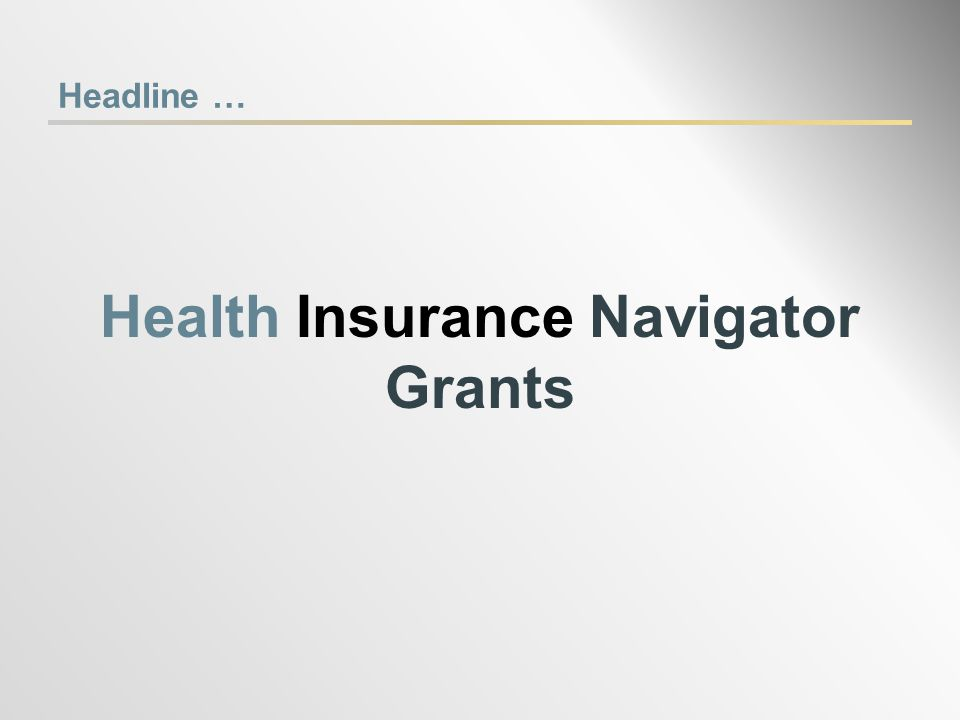 Headline … Health Insurance Navigator Grants