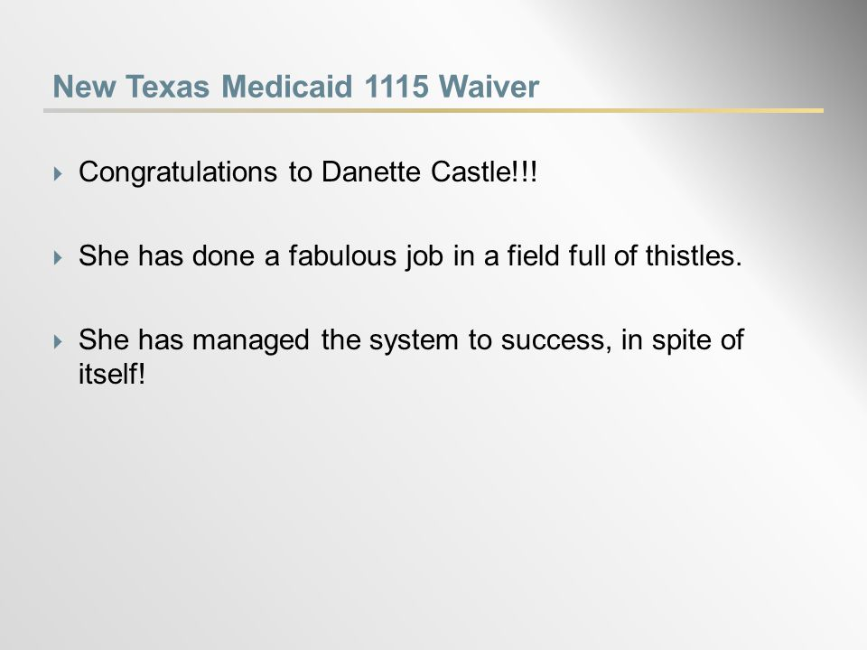 New Texas Medicaid 1115 Waiver  Congratulations to Danette Castle!!.
