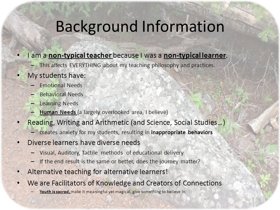 Background Information I am a non-typical teacher because I was a non-typical learner.