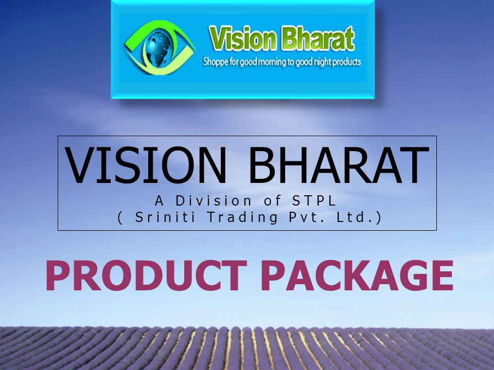 VISION BHARAT A Division of STPL ( Sriniti Trading Pvt. Ltd.) PRODUCT PACKAGE