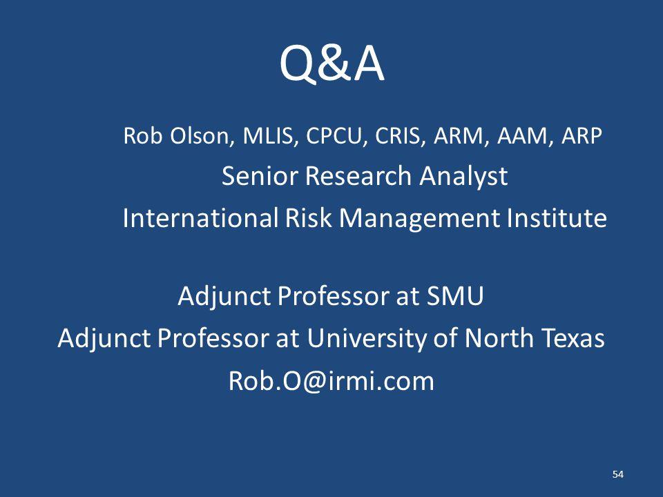 Q&A Rob Olson, MLIS, CPCU, CRIS, ARM, AAM, ARP Senior Research Analyst International Risk Management Institute Adjunct Professor at SMU Adjunct Profes