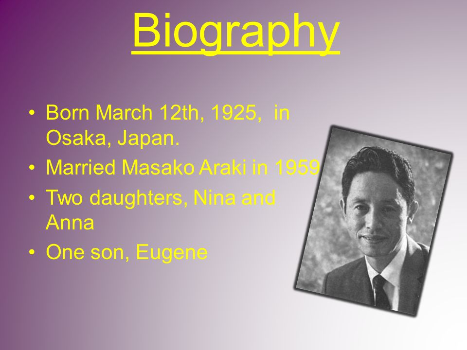 Biography Born March 12th, 1925, in Osaka, Japan.
