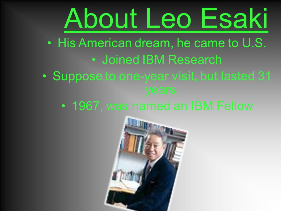 About Leo Esaki His American dream, he came to U.S.