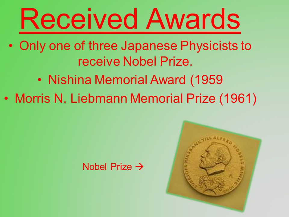 Received Awards Only one of three Japanese Physicists to receive Nobel Prize.