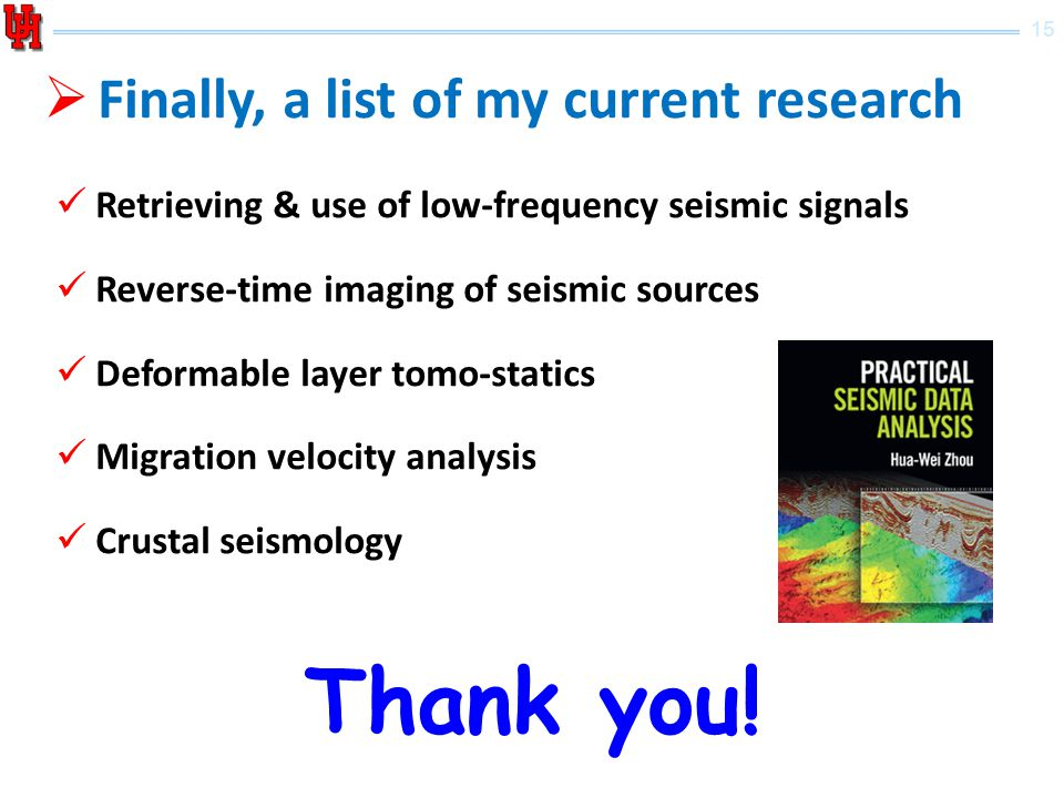 15 Retrieving & use of low-frequency seismic signals Reverse-time imaging of seismic sources Deformable layer tomo-statics Migration velocity analysis Crustal seismology  Finally, a list of my current research Thank you!