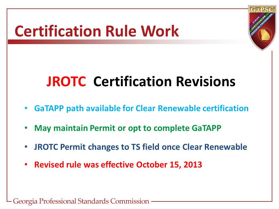 Certification Rule Work JROTC Certification Revisions GaTAPP path available for Clear Renewable certification May maintain Permit or opt to complete G
