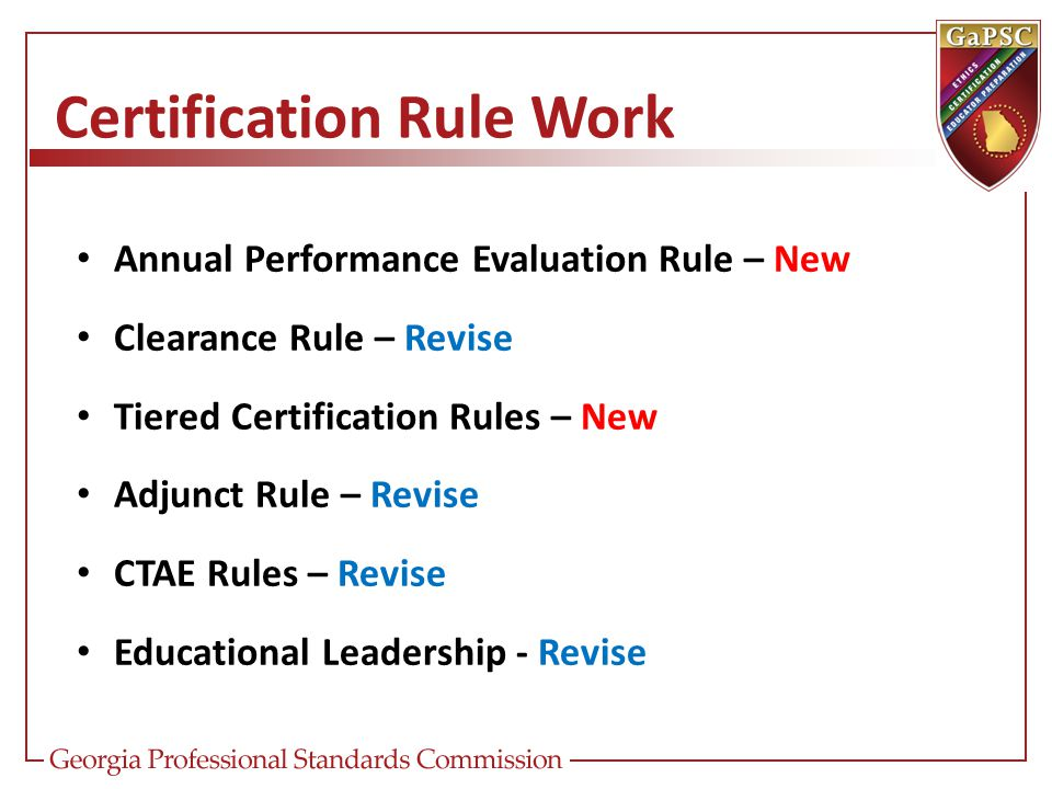 Certification Rule Work Annual Performance Evaluation Rule – New Clearance Rule – Revise Tiered Certification Rules – New Adjunct Rule – Revise CTAE R