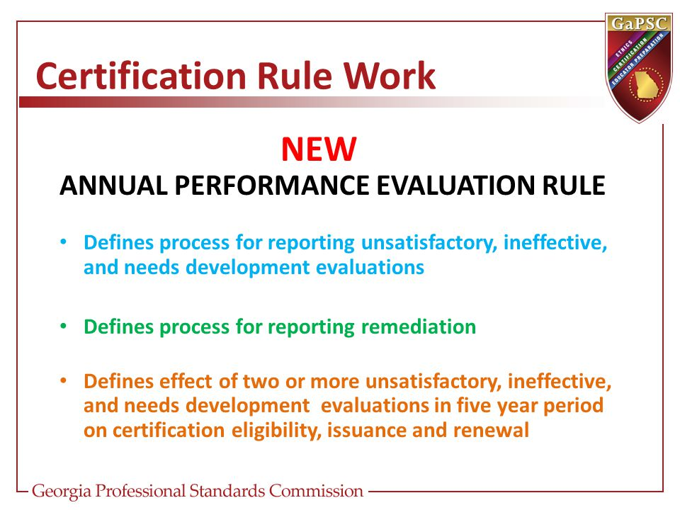Certification Rule Work NEW ANNUAL PERFORMANCE EVALUATION RULE Defines process for reporting unsatisfactory, ineffective, and needs development evalua