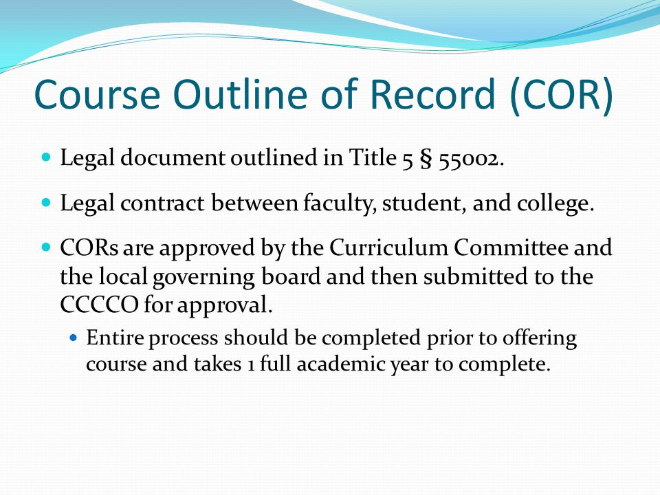 Course Outline of Record (COR) Legal document outlined in Title 5 § 55002.