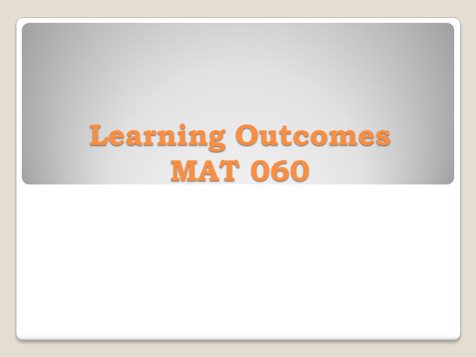 Learning Outcomes MAT 060