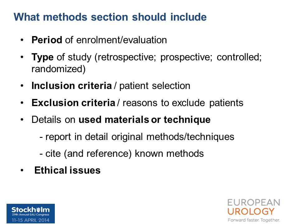 Period of enrolment/evaluation Type of study (retrospective; prospective; controlled; randomized) Inclusion criteria / patient selection Exclusion criteria / reasons to exclude patients Details on used materials or technique - report in detail original methods/techniques - cite (and reference) known methods Ethical issues What methods section should include