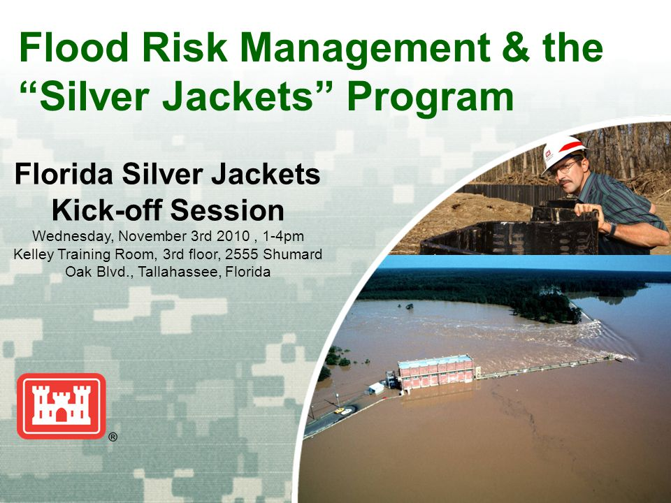 "US Army Corps of Engineers BUILDING STRONG ® Flood Risk Management & the ""Silver Jackets"" Program Florida Silver Jackets Kick-off Session Wednesday, N"