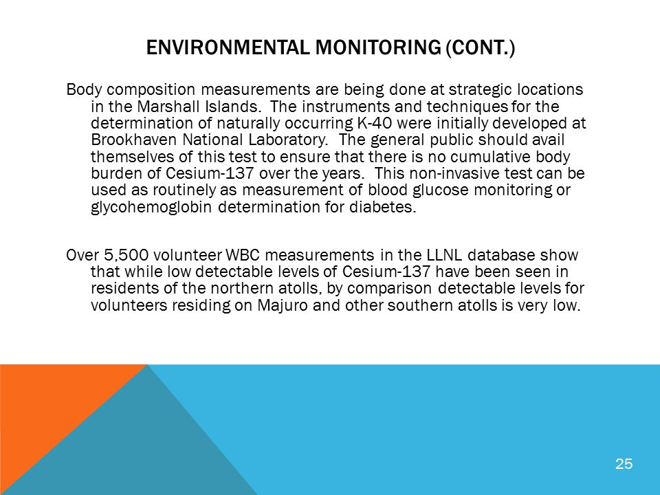 ENVIRONMENTAL MONITORING (CONT.) Body composition measurements are being done at strategic locations in the Marshall Islands. The instruments and tech