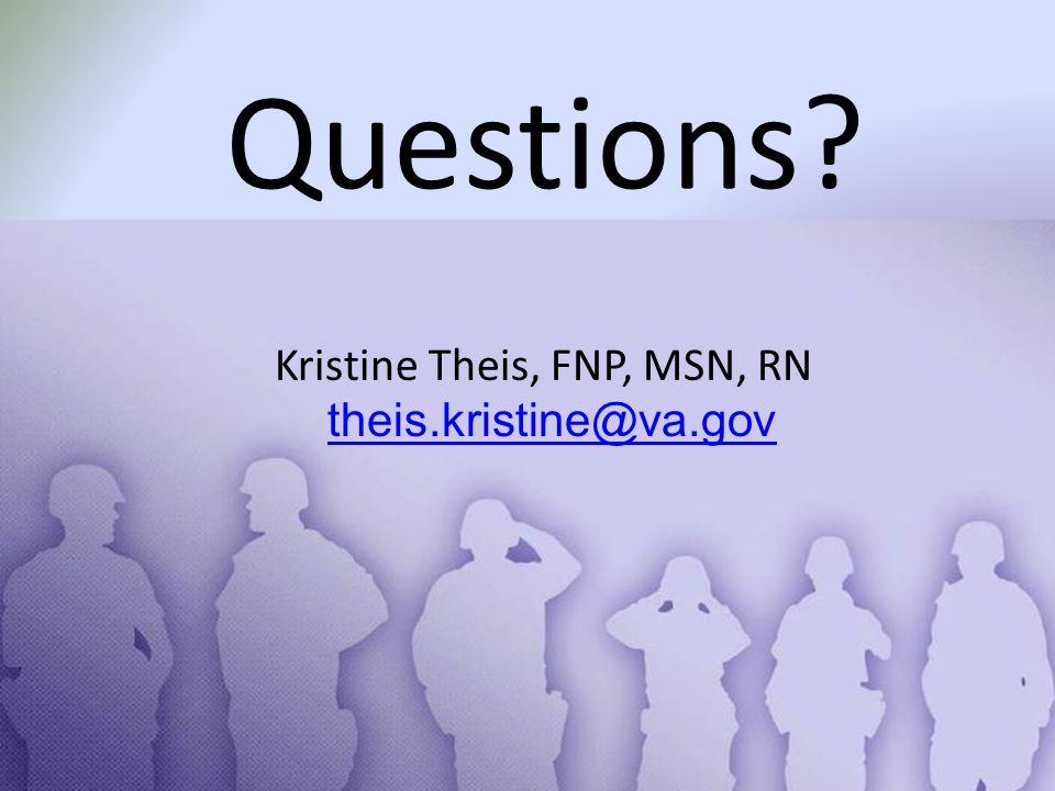 Questions? Kristine Theis, FNP, MSN, RN theis.kristine@va.gov