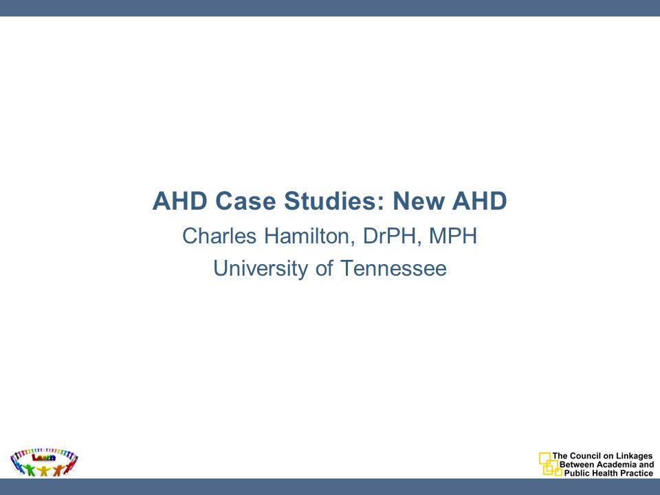 AHD Case Studies: New AHD Charles Hamilton, DrPH, MPH University of Tennessee