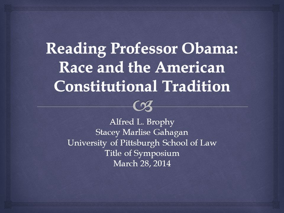 Alfred L. Brophy Stacey Marlise Gahagan University of Pittsburgh School of Law Title of Symposium March 28, 2014
