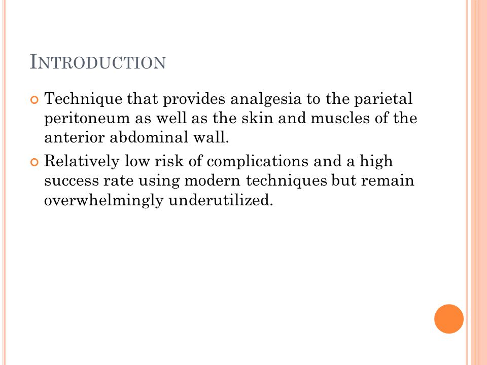 I NTRODUCTION Technique that provides analgesia to the parietal peritoneum as well as the skin and muscles of the anterior abdominal wall. Relatively