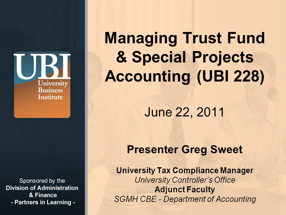Handouts & Web links UBI 228 Workshop PowerPoint Guidelines For The Establishment And Administration Of Trust Accounts (from website) New Trust Account Agreement Form Workshop Survey Trust Accounting Website: http://finance.fullerton.edu/Controller/Accounti ng/TrustFunds.aspx http://finance.fullerton.edu/Controller/Accounti ng/TrustFunds.aspx