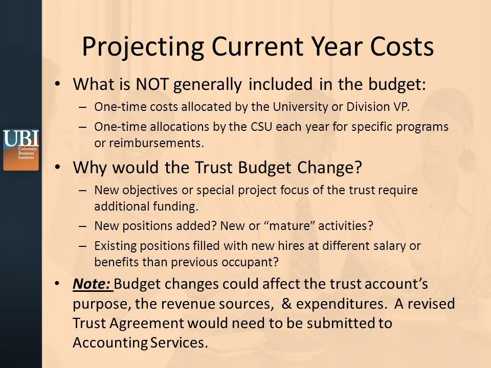 Projecting Current Year Costs What is NOT generally included in the budget: – One-time costs allocated by the University or Division VP.