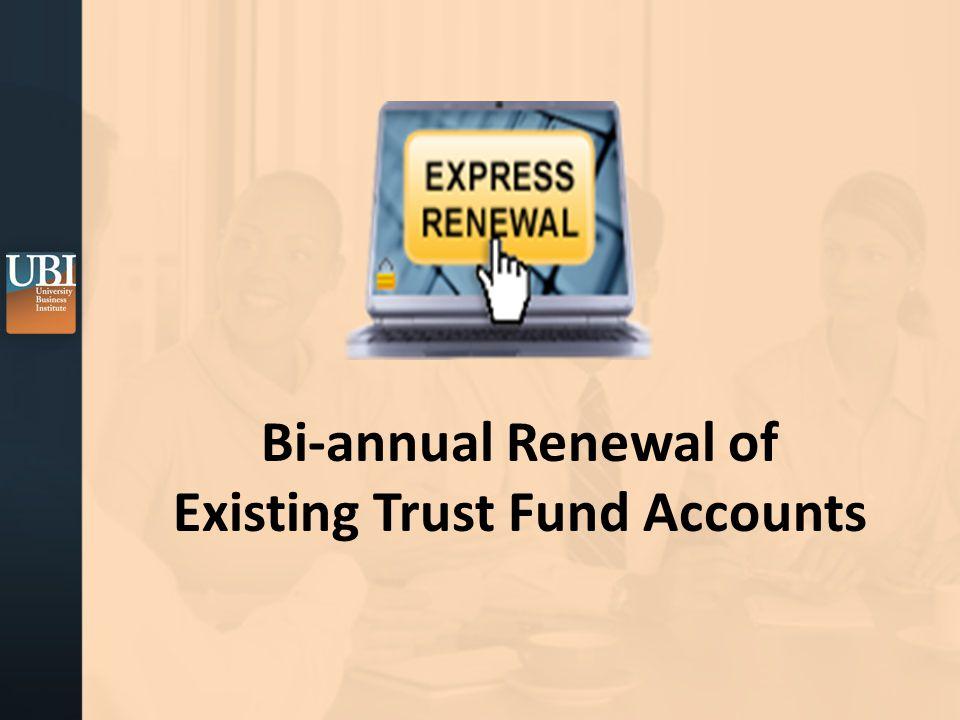 Bi-annual Renewal of Existing Trust Fund Accounts