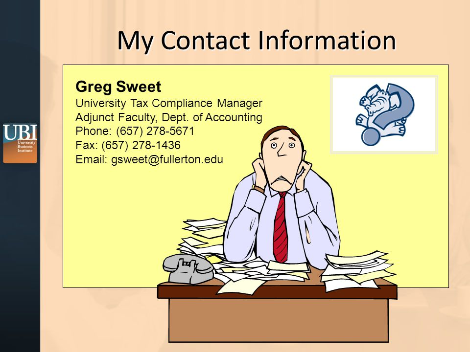 My Contact Information Greg Sweet University Tax Compliance Manager Adjunct Faculty, Dept.