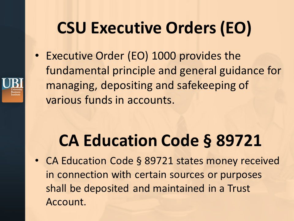 CSU Executive Orders (EO) Executive Order (EO) 1000 provides the fundamental principle and general guidance for managing, depositing and safekeeping of various funds in accounts.