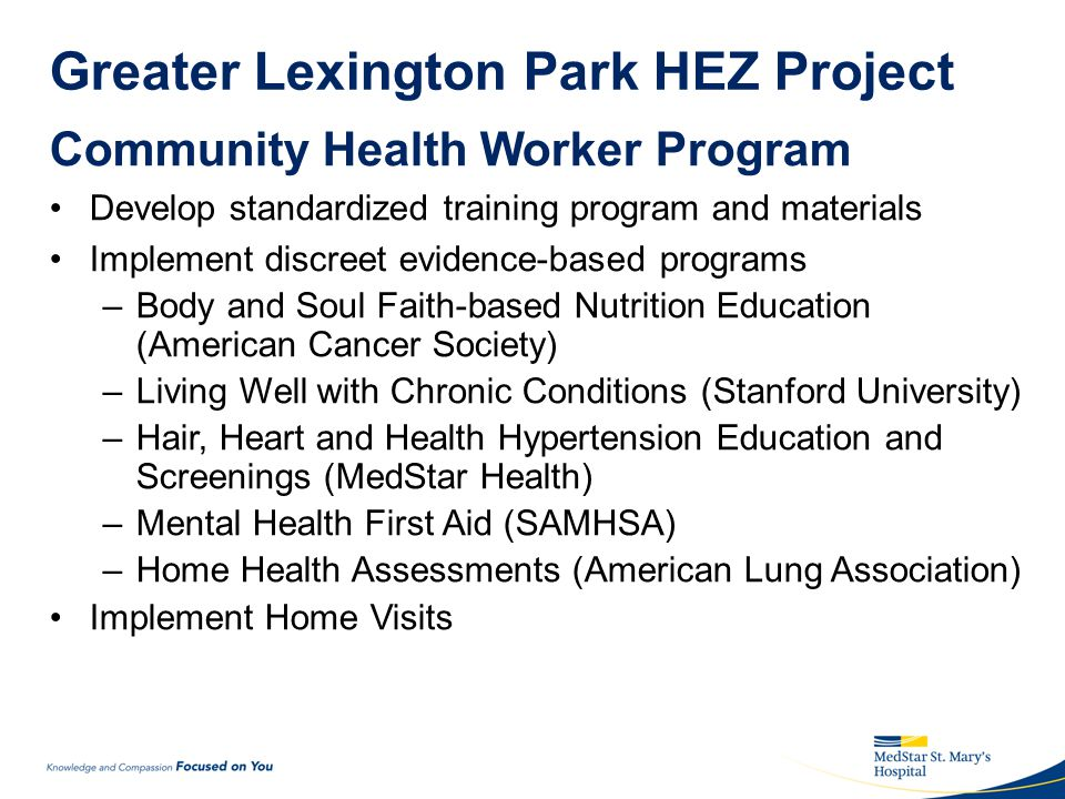 Greater Lexington Park HEZ Project HEZ Medical Transportation Route Designated Route in the 16-Mile HEZ –Handicapped Accessible Van –10 Passenger/2 Wheel Chair –Healthy Outlets: Physician Offices, Gyms, Grocery Stores, Farmers Market, Dentists, Parks Service Hours: Mon-Fri 8am-8pm and Sat 8am-12pm