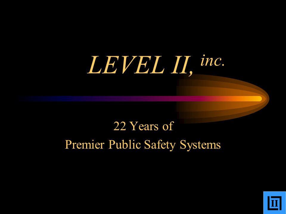 LEVEL II, inc. 22 Years of Premier Public Safety Systems