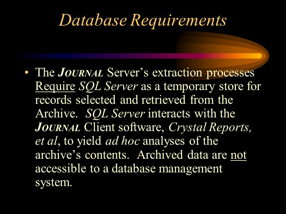 The J OURNAL Server's extraction processes Require SQL Server as a temporary store for records selected and retrieved from the Archive.