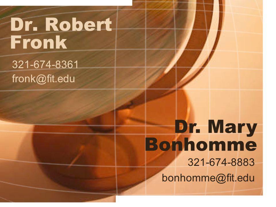 Dr. Robert Fronk 321-674-8361 fronk@fit.edu Dr. Mary Bonhomme 321-674-8883 bonhomme@fit.edu