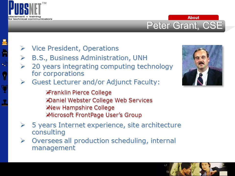 About  President  M.S., Lesley College, Applied Management  17 year Senior Lecturer/Adjunct Faculty  4 years teaching Web Building Blocks  Operates the PUBSNET Computer Training Center  Senior Web Training role:  Web & HTML  DreamWeaver  CourseBuilder  XML for Technical Communicators  President  M.S., Lesley College, Applied Management  17 year Senior Lecturer/Adjunct Faculty  4 years teaching Web Building Blocks  Operates the PUBSNET Computer Training Center  Senior Web Training role:  Web & HTML  DreamWeaver  CourseBuilder  XML for Technical Communicators Michael Doyle, M.AS.