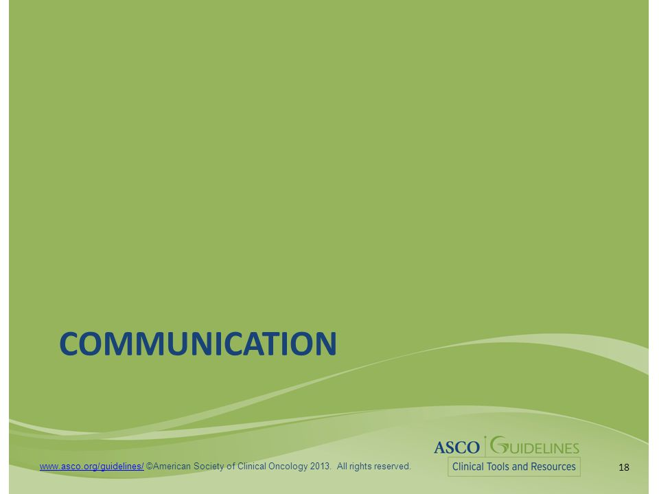 18 www.asco.org/guidelines/www.asco.org/guidelines/ ©American Society of Clinical Oncology 2013.
